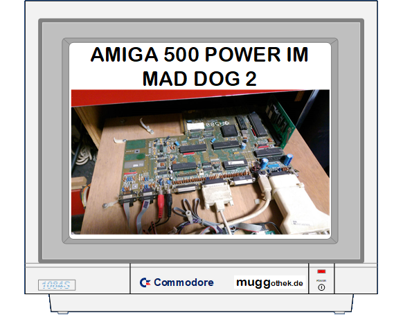 Amiga 500 im MAD DOG 2